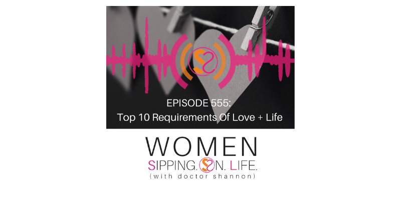 EPISODE 555: Top 10 Requirements Of Love + Life