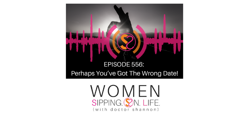 EPISODE 556: Perhaps You've Got The Wrong Date!