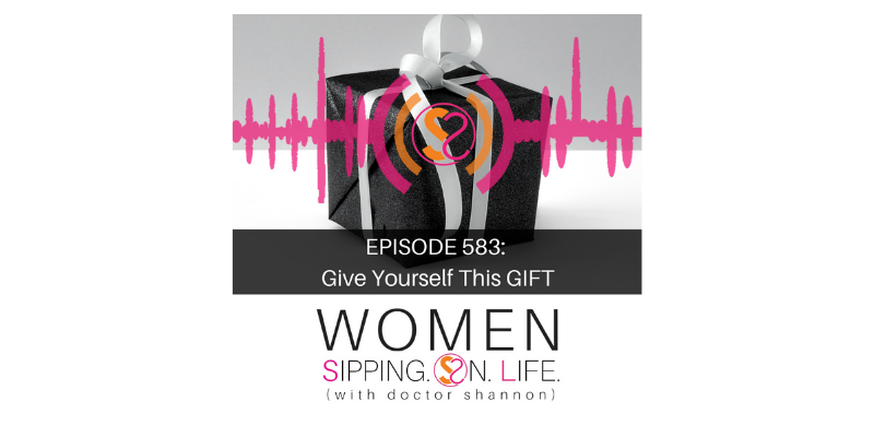 EPISODE 583: Give Yourself This GIFT
