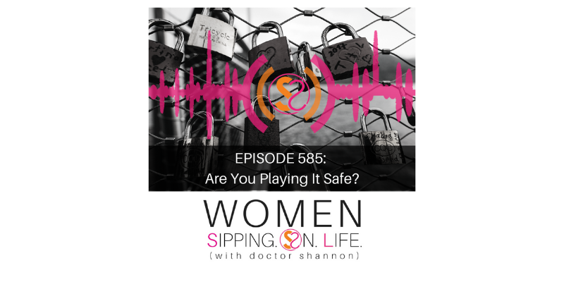 EPISODE 585: Are You Playing It Safe?