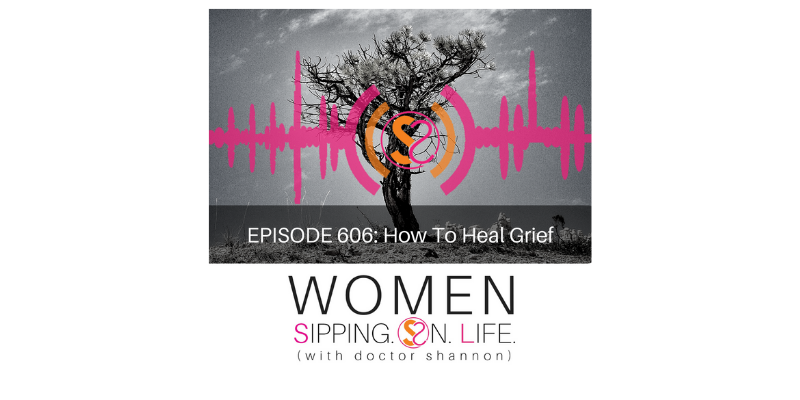 EPISODE 606: How To Heal Grief