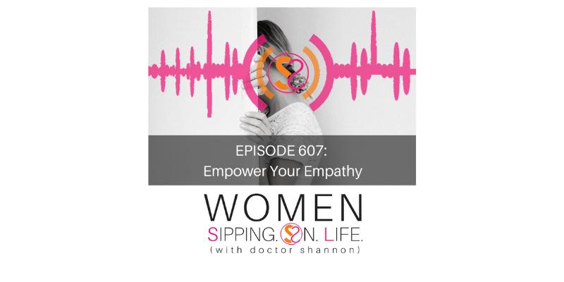EPISODE 607: Empower Your Empathy