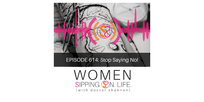 EPISODE 614: Stop Saying No!