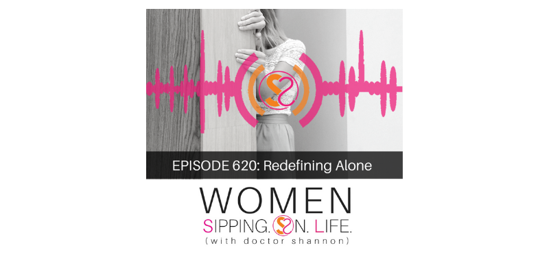 EPISODE 620: Redefining Alone