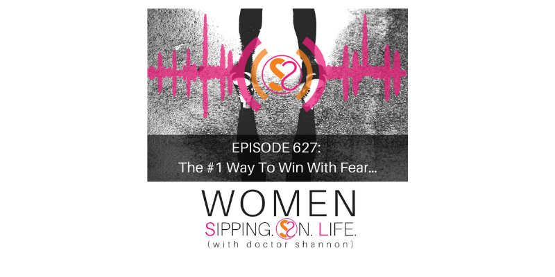 EPISODE 627: The #1 Way To Win With Fear…