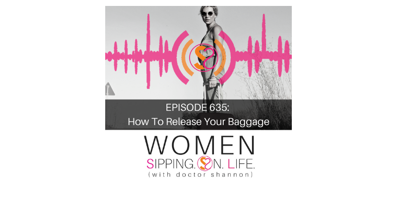 EPISODE 635: How To Release Your Baggage