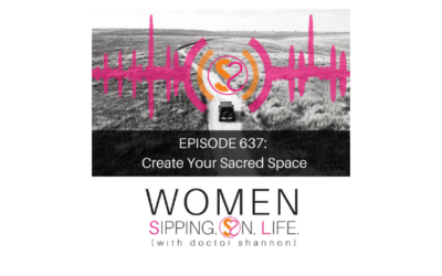 EPISODE 637: Create Your Sacred Space