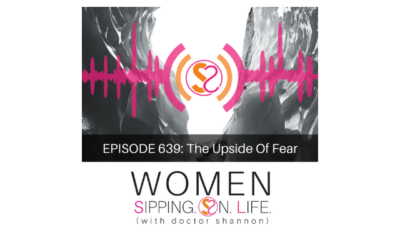 EPISODE 639: The Upside Of Fear
