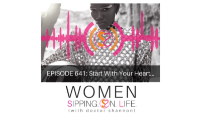 EPISODE 641: Start With Your Heart…
