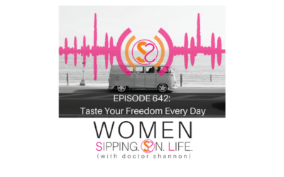EPISODE 642: Taste Your Freedom Every Day