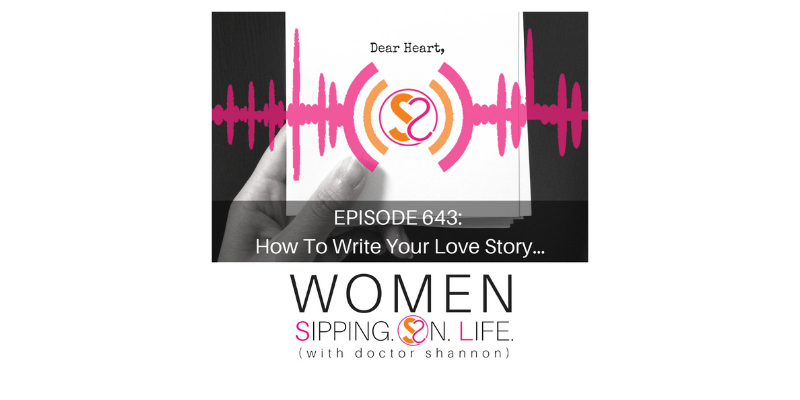 EPISODE 643: How To Write Your Love Story…