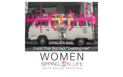 "EPISODE 645: ToGETher But Not ""Getting Her"""