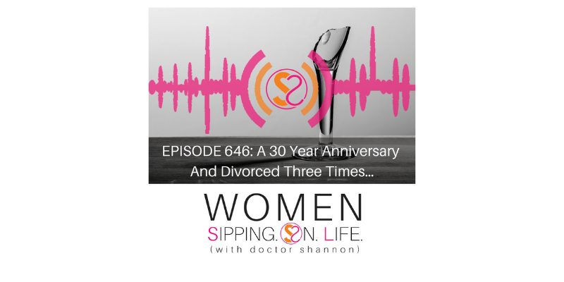 EPISODE 646: A 30 Year Anniversary And Divorced Three Times…