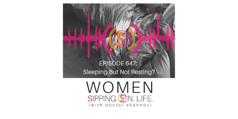 EPISODE 647: Sleeping But Not Resting?