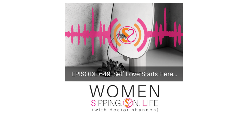 EPISODE 649: Self Love Starts Here…