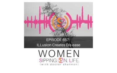 EPISODE 657: ILLusion Creates Dis-ease