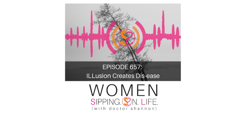 EPISODE 657: ILLusion Creates Dis-ease