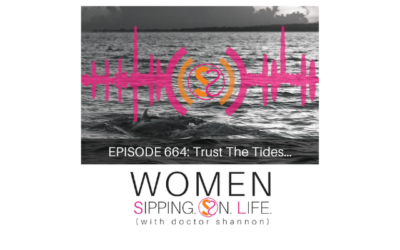 EPISODE 664: Trust The Tides…