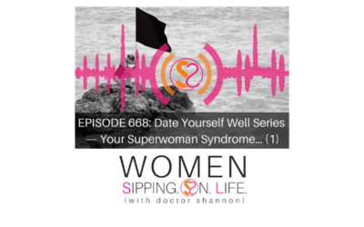 EPISODE 668: Date Yourself Well Series — Your Superwoman Syndrome… (Part 1)