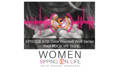 EPISODE 670: Date Yourself Well Series — Your POOR ME Story…