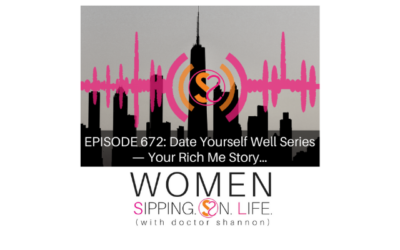 EPISODE 672: Date Yourself Well Series —  Your Rich Me Story…