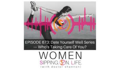 EPISODE 673: Date Yourself Well Series — Who's Taking Care Of You?