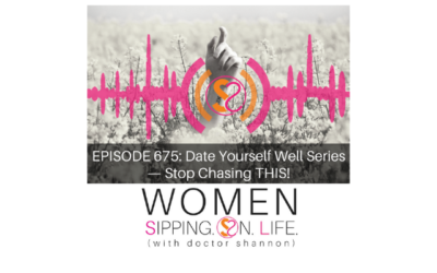 EPISODE 675: Date Yourself Well Series — Stop Chasing THIS!