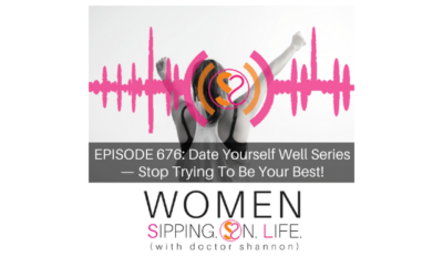 EPISODE 676: Date Yourself Well Series — Stop Trying To Be Your Best!