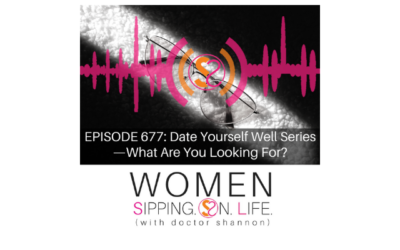 EPISODE 677: Date Yourself Well Series —What Are You Looking For?