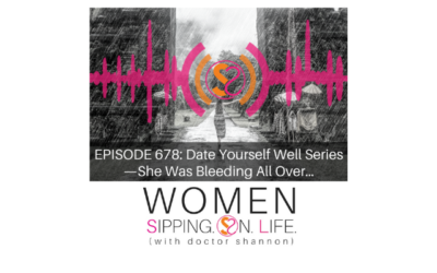 EPISODE 678: Date Yourself Well Series —She Was Bleeding All Over…
