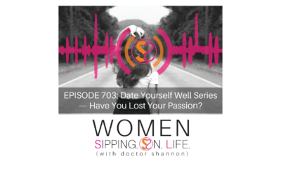 EPISODE 703: Date Yourself Well Series —Have You Lost Your Passion?