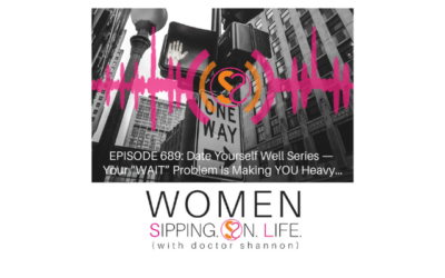 "EPISODE 689: Date Yourself Well Series — Your ""WAIT"" Problem Is Making YOU Heavy…"