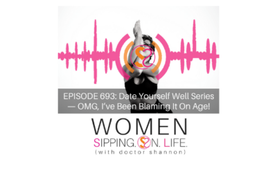 EPISODE 693: Date Yourself Well Series — OMG, I've Been Blaming It On Age!