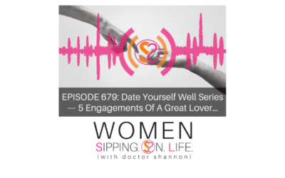 EPISODE 679: Date Yourself Well Series —The 5 Engagements Of A Great Lover…