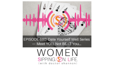 EPISODE 680: Date Yourself Well Series — Meet YOU, Not BEAT You…