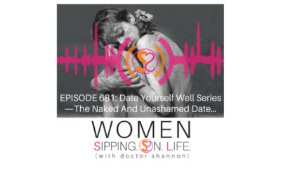 EPISODE 681: Date Yourself Well Series —The Naked And Unashamed Date…