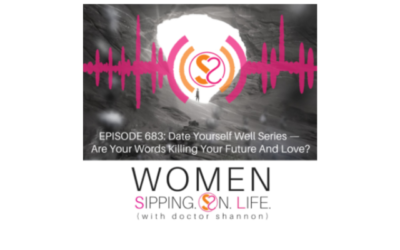 EPISODE 683: Date Yourself Well Series — Are Your Words Killing Your Future And Love?