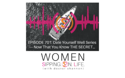 EPISODE 701: Date Yourself Well Series — Now That You Know THE SECRET…