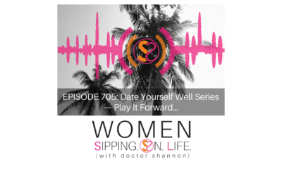 EPISODE 705: Date Yourself Well Series — Play It Forward…