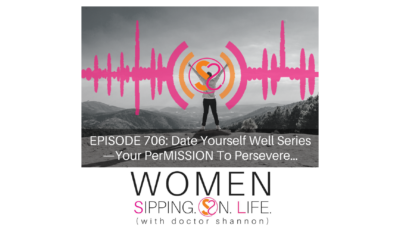 EPISODE 706: Date Yourself Well Series —Your PerMISSION To Persevere…
