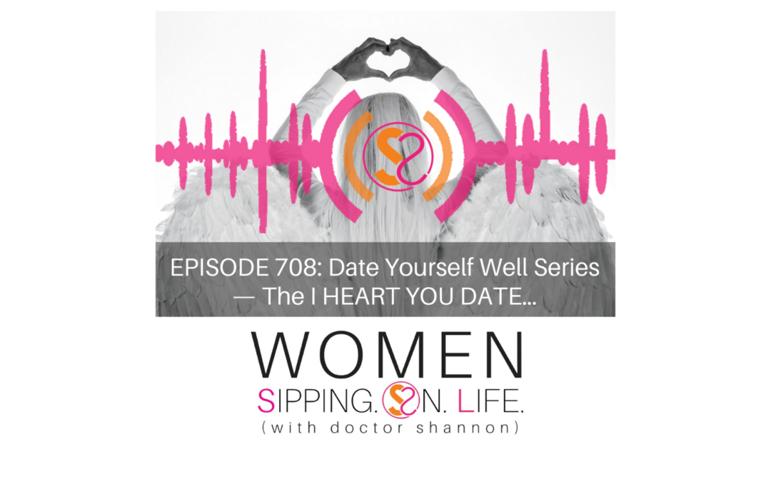 EPISODE 708: Date Yourself Well Series — The I HEART YOU DATE…