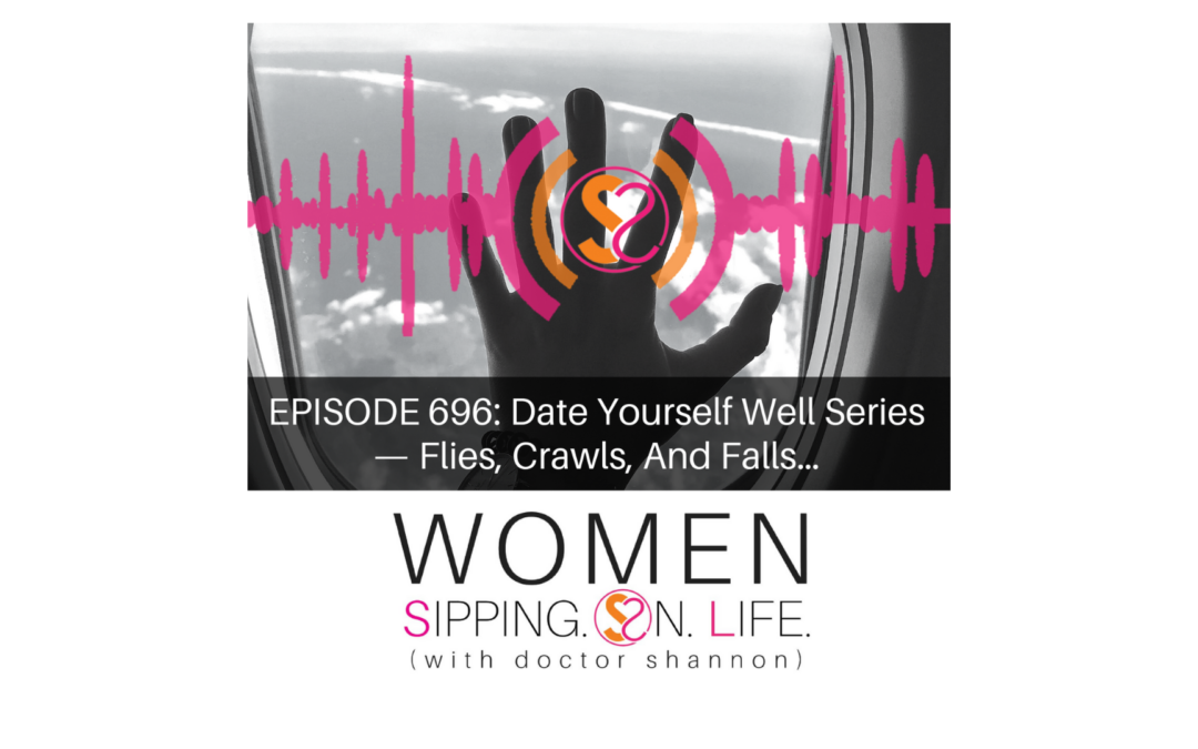 EPISODE 696: Date Yourself Well Series — Flies, Crawls, And Falls…