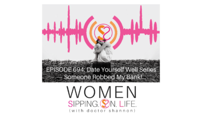 EPISODE 694: Date Yourself Well Series — Someone Robbed My Bank!…
