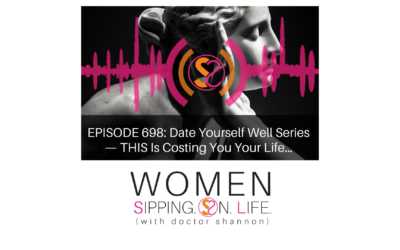 EPISODE 698: Date Yourself Well Series — THIS Is Costing You Your Life…