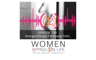 EPISODE 730: Stranger Danger OR Simply THIS…