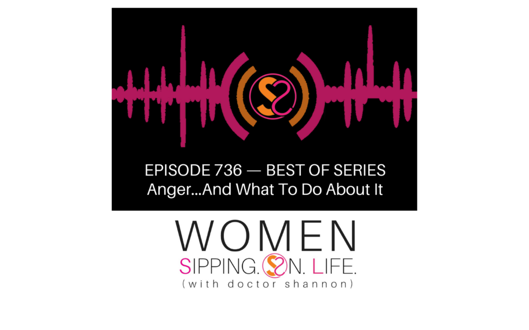 EPISODE 736: Anger…And What To Do About It