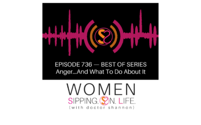 EPISODE 736:Anger…And What To Do About It