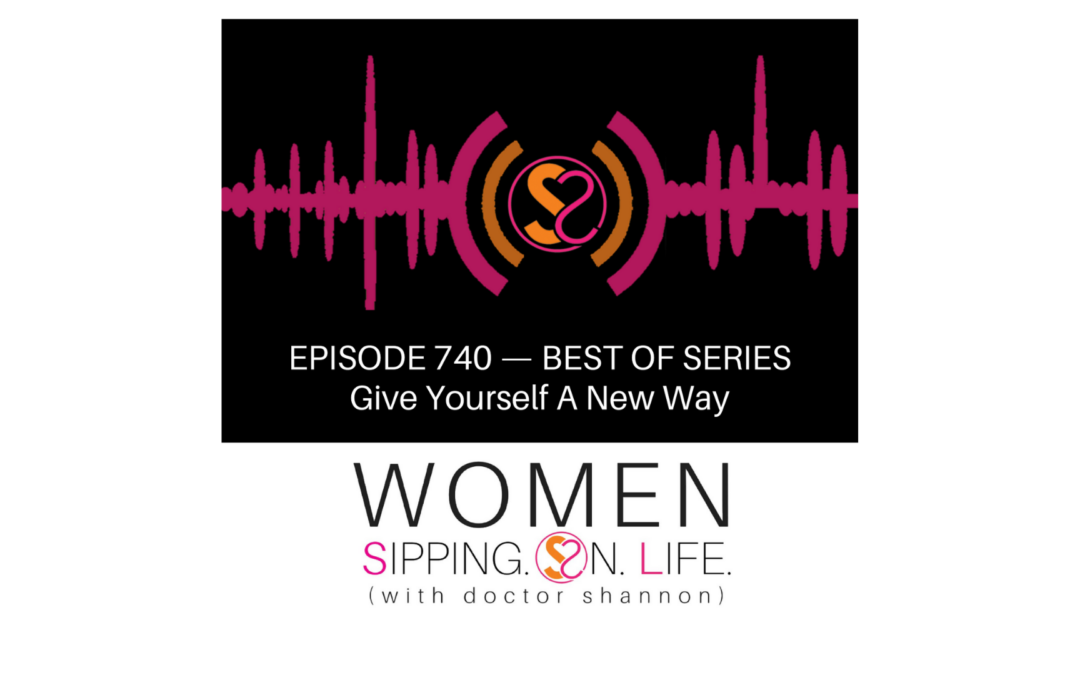 EPISODE 740: Give Yourself A New Way