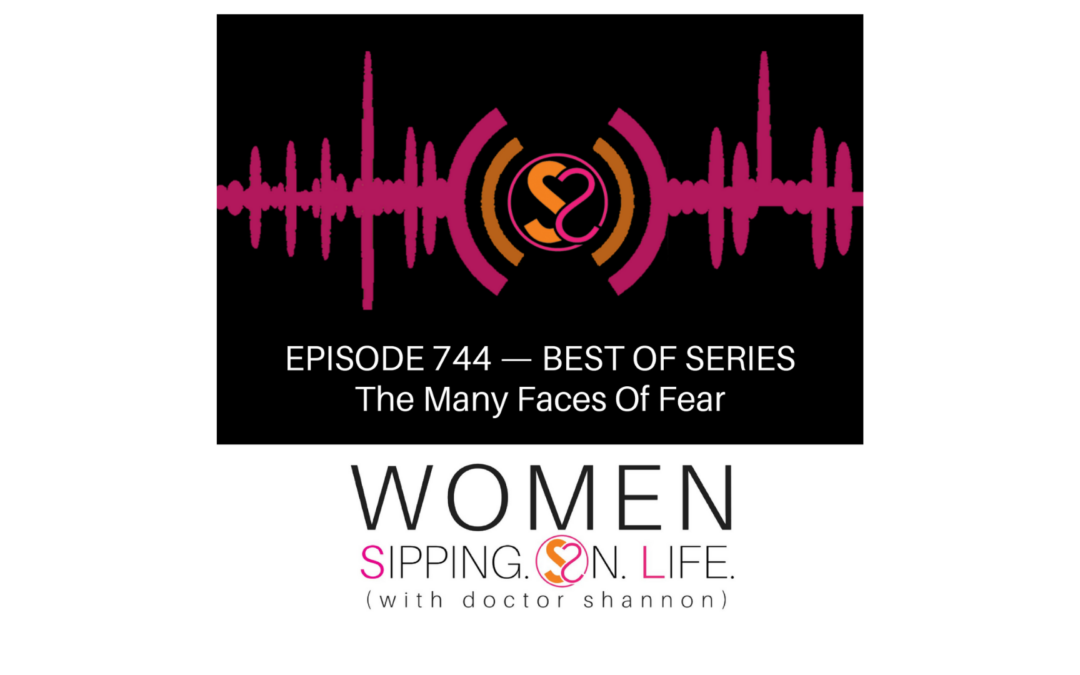 EPISODE 744:The Many Faces Of Fear