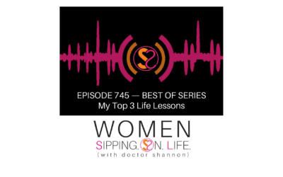 EPISODE 745:My Top 3 Life Lessons